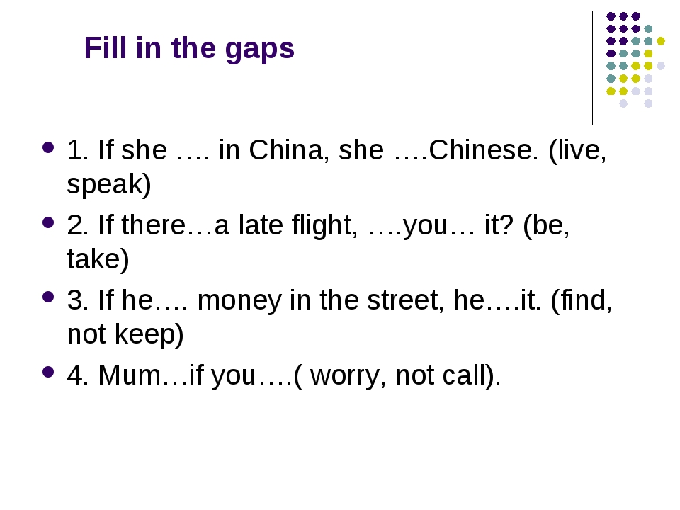 Fill in the gaps 1. If she …. in China, she ….Chinese. (live, speak) 2. If t...