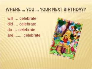 will … celebrate did … celebrate do … celebrate are........ celebrate