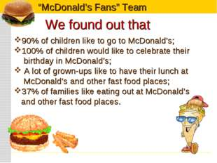 We found out that 90% of children like to go to McDonald's; 100% of children