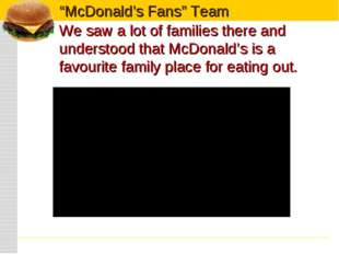 We saw a lot of families there and understood that McDonald's is a favourite