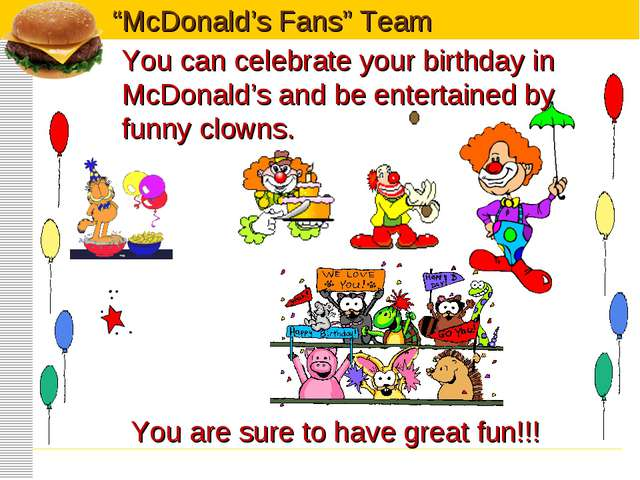 You can celebrate your birthday in McDonald's and be entertained by funny clo...