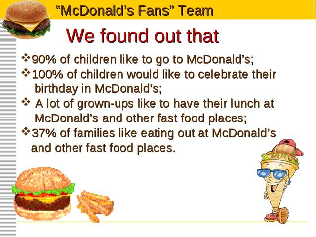We found out that 90% of children like to go to McDonald's; 100% of children...
