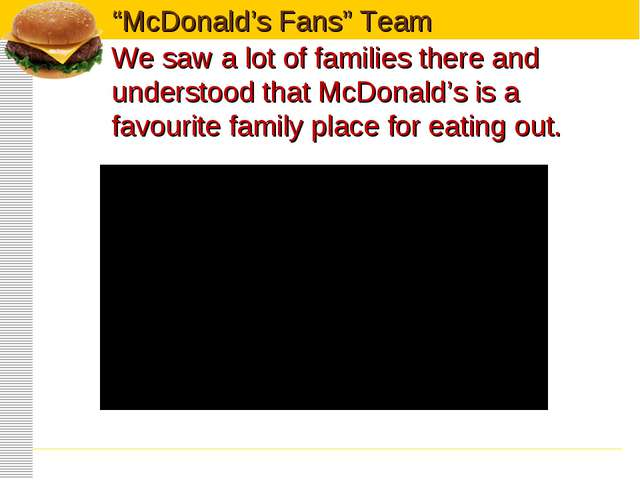 We saw a lot of families there and understood that McDonald's is a favourite...