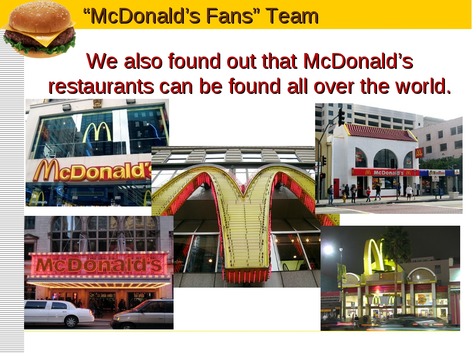 We also found out that McDonald's restaurants can be found all over the world.