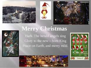 Merry Christmas Hark. The herald angels sing Glory to the new – born King Pea