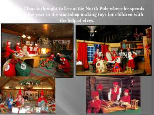 Santa Claus is thought to live at the North Pole where he spends most of the