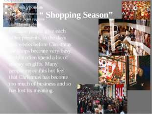 """"""" Shopping Season"""" Because people give each other presents, in the days and w"""