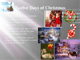 Twelve Days of Christmas are twelve days following Christmas. The 12 days is