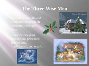 The Three Wise Men From the East followed a wondrous star which led them to t