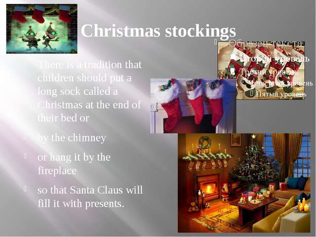 Christmas stockings There is a tradition that children should put a long sock...