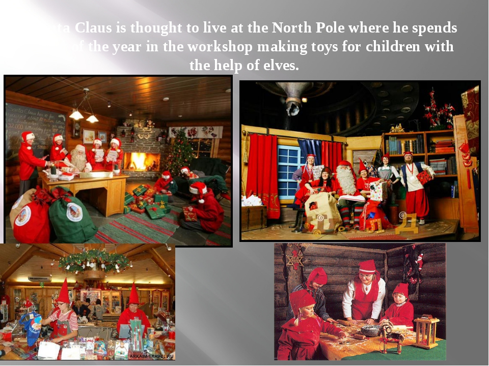 Santa Claus is thought to live at the North Pole where he spends most of the...