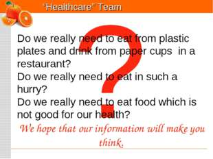 ? Do we really need to eat from plastic plates and drink from paper cups in a