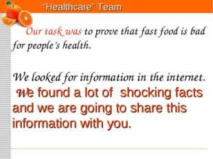 """Healthcare"" Team Our task was to prove that fast food is bad for people's he"