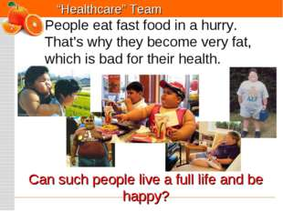 People eat fast food in a hurry. That's why they become very fat, which is ba