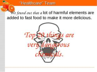 Top 20 things are very dangerous chemicals. We found out that a lot of harmfu