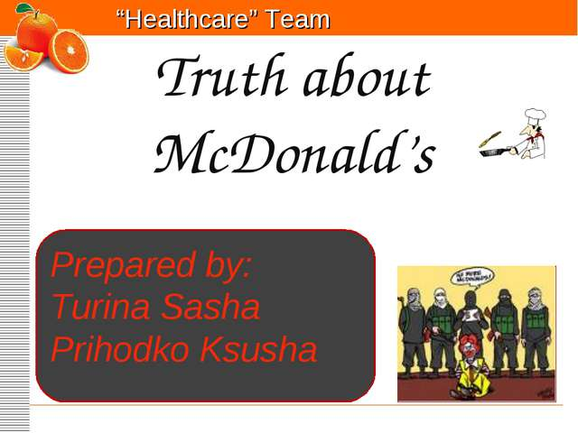 """Healthcare"" Team Truth about McDonald's Prepared by: Turina Sasha Prihodko K..."