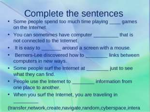 Complete the sentences Some people spend too much time playing ____ games on