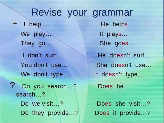 Revise your grammar + I help… He helps… We play… It plays… They go… She goes…...