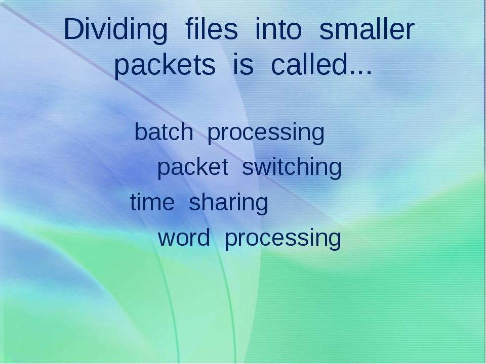 Dividing files into smaller packets is called... batch processing packet swit...