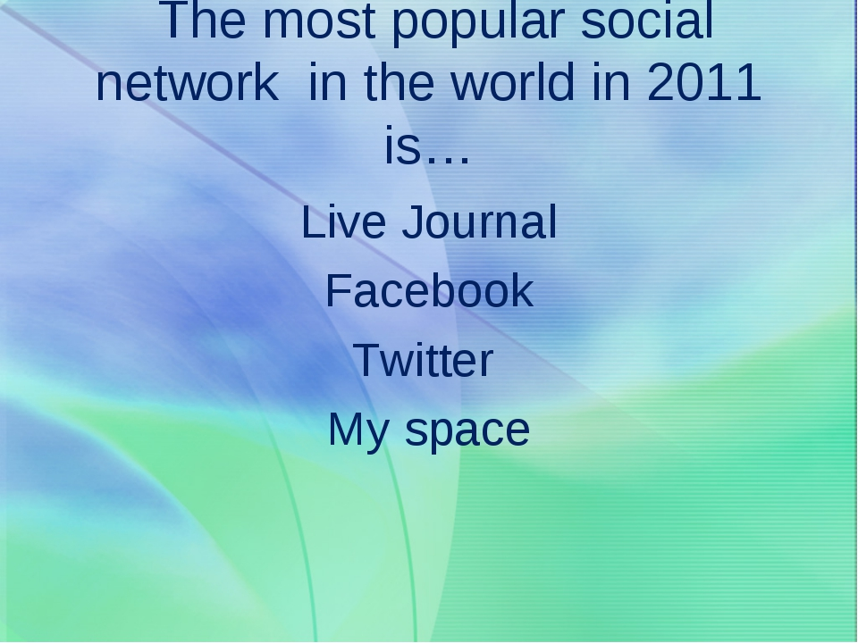 The most popular social network in the world in 2011 is… Live Journal Facebo...
