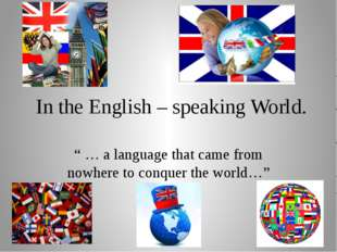 "In the English – speaking World. "" … a language that came from nowhere to co"