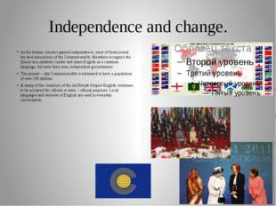 Independence and change. As the former colonies gained independence, most of