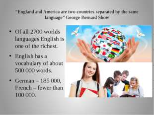 """England and America are two countries separated by the same language"" George"