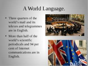 A World Language. Three quarters of the world's mail and its telexes and tele
