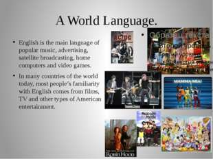 A World Language. English is the main language of popular music, advertising,