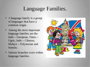 Language Families. A language family is a group of languages that have a comm