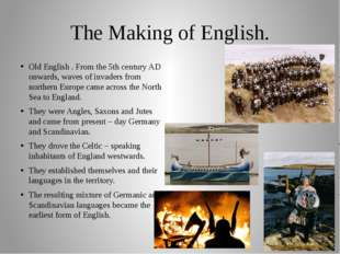 The Making of English. Old English . From the 5th century AD onwards, waves o