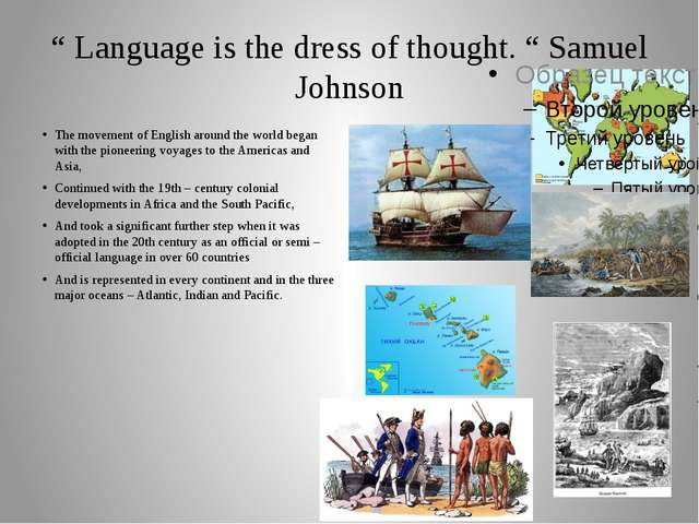""" Language is the dress of thought. "" Samuel Johnson The movement of English..."