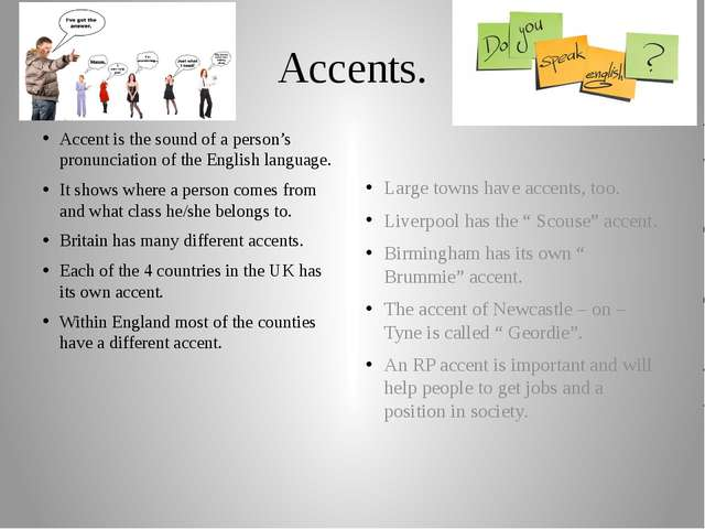 Accents. Accent is the sound of a person's pronunciation of the English langu...
