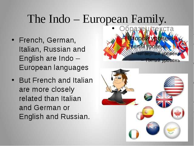 The Indo – European Family. French, German, Italian, Russian and English are...