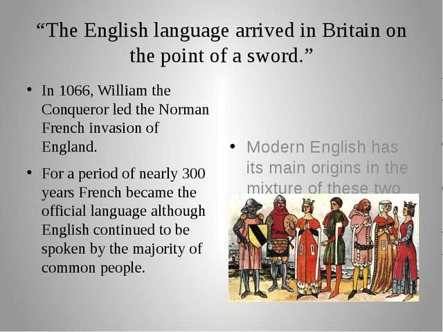 """The English language arrived in Britain on the point of a sword."" In 1066, W..."