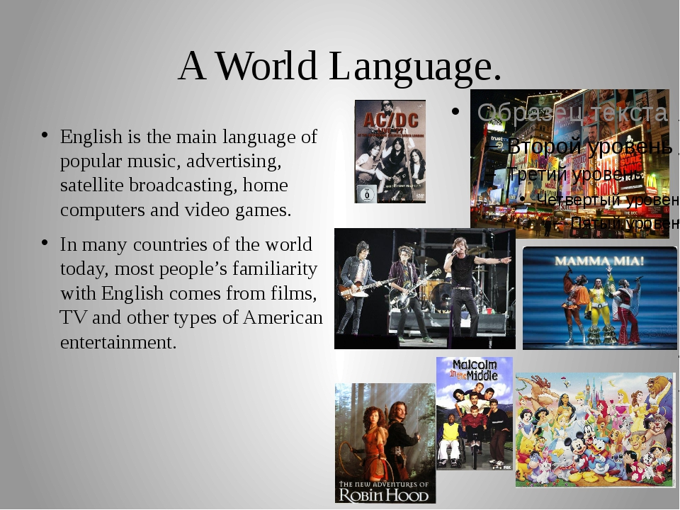 A World Language. English is the main language of popular music, advertising,...