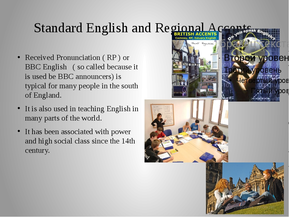 Standard English and Regional Accents. Received Pronunciation ( RP ) or BBC E...