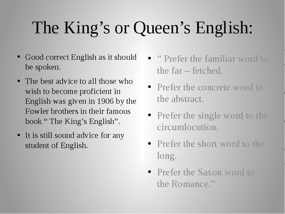 The King's or Queen's English: Good correct English as it should be spoken. T...