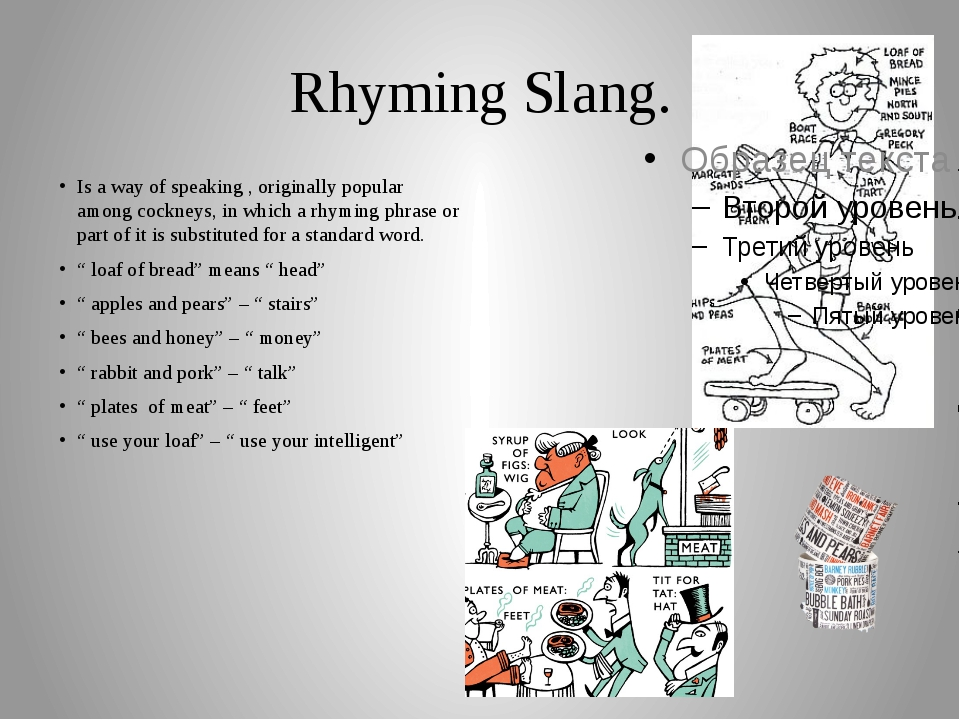 Rhyming Slang. Is a way of speaking , originally popular among cockneys, in w...