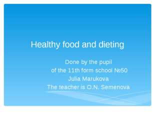 Healthy food and dieting Done by the pupil of the 11th form school №50 Julia