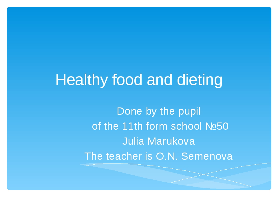Healthy food and dieting Done by the pupil of the 11th form school №50 Julia...