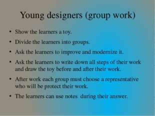 Young designers (group work) Show the learners a toy. Divide the learners int