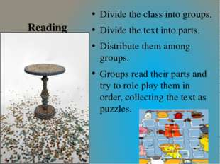 Reading Divide the class into groups. Divide the text into parts. Distribute