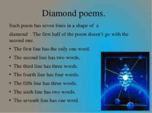Diamond poems. Such poem has seven lines in a shape of a diamond . The first