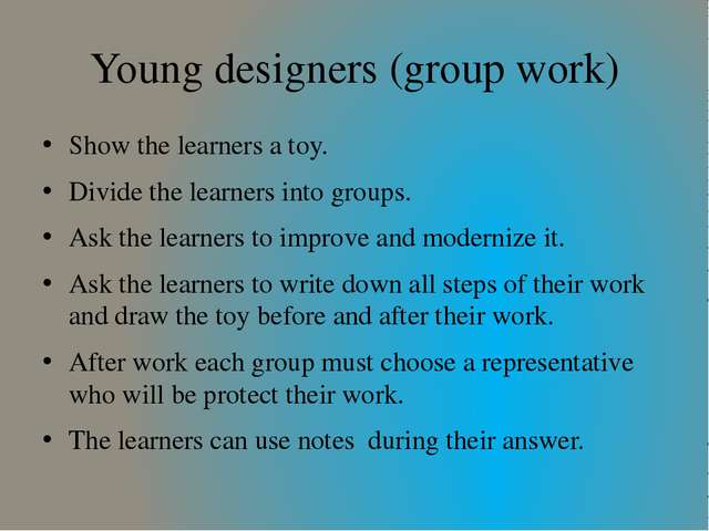 Young designers (group work) Show the learners a toy. Divide the learners int...