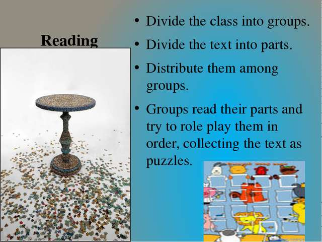 Reading Divide the class into groups. Divide the text into parts. Distribute...