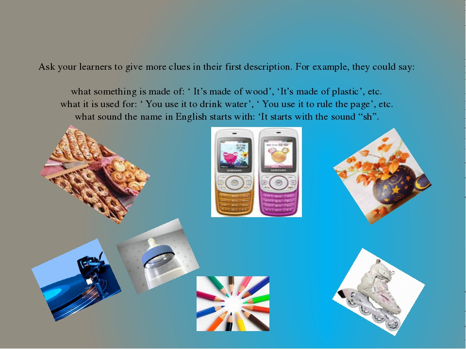 Ask your learners to give more clues in their first description. For exampl...