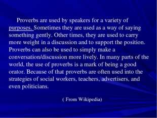 Proverbs are used by speakers for a variety of purposes. Sometimes they are