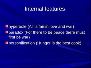 Internal features hyperbole (All is fair in love and war) paradox (For there