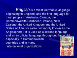 English is a West Germanic language originating in England, and the first la